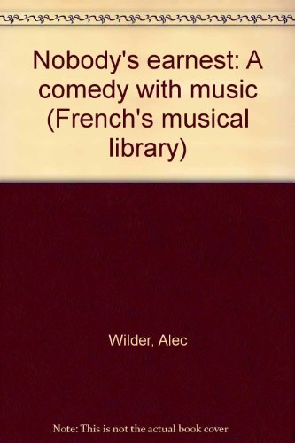 9780573681417: Nobody's earnest: A comedy with music (French's musical library)
