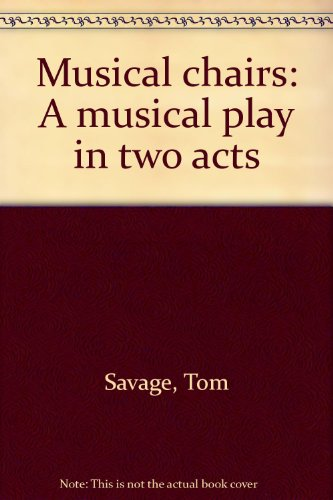 Musical chairs: A musical play in two acts: Tom Savage