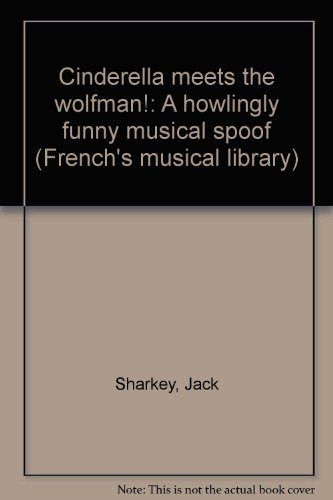 Cinderella meets the wolfman!: A howlingly funny musical spoof (French's musical library): ...