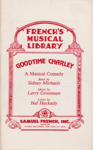 Goodtime Charley: A musical comedy (French's musical library): Larry Grossman