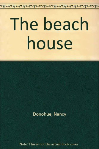 The beach house: Donohue, Nancy