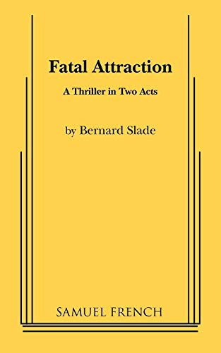 Fatal Attraction : A Thriller in Two Acts: Slade, Bernard