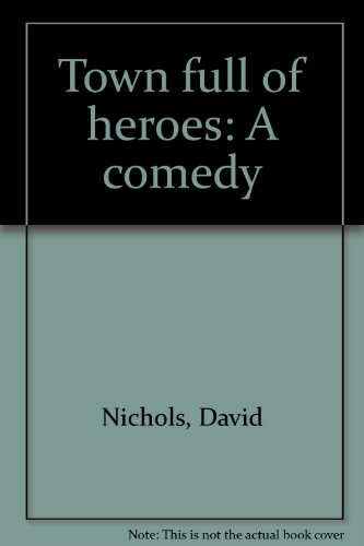 Town full of heroes: A comedy (0573690758) by Nichols, David