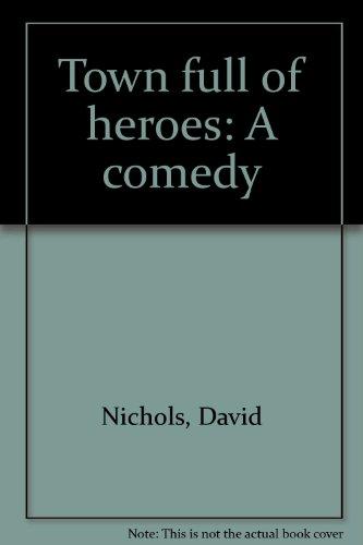 Town full of heroes: A comedy: Nichols, David