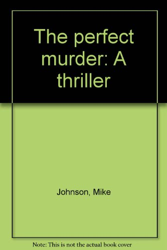 The perfect murder: A thriller: Mike Johnson