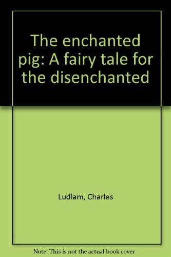 9780573691324: The enchanted pig: A fairy tale for the disenchanted