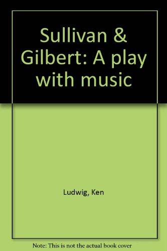 9780573691706: Sullivan & Gilbert: A play with music