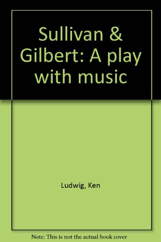 9780573691706: Sullivan & Gilbert: A play with music