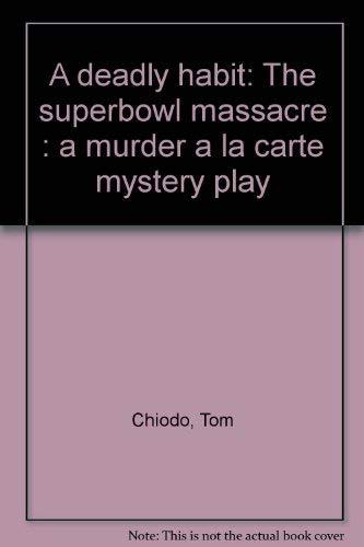 A deadly habit: The Superbowl massacre (A murder a la carte mystery play): Chiodo, Tom