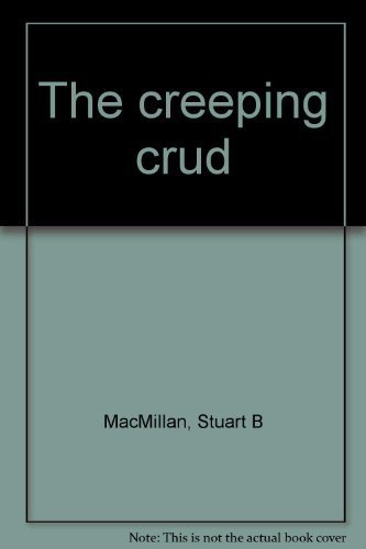 The creeping crud: Stuart B MacMillan