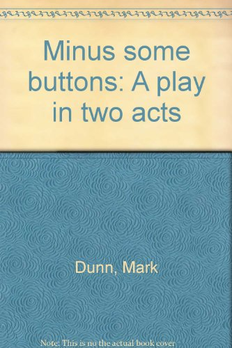 Minus some buttons: A play in two acts: Mark Dunn