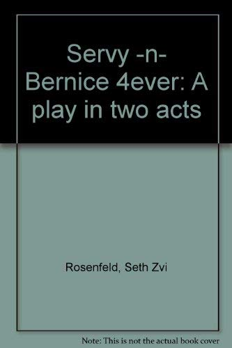 Servy-n-Bernice 4ever: A play in two acts: Rosenfeld, Seth Zvi