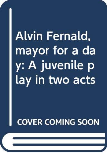 Alvin Fernald, mayor for a day: A juvenile play in two acts (0573693358) by Clifford B Hicks
