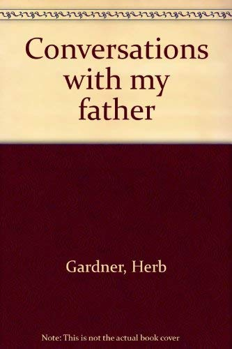 Conversations with my father: Gardner, Herb