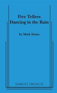 Five tellers dancing in the rain: A play in two acts: Mark Dunn