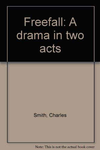 Freefall: A drama in two acts: Charles Smith