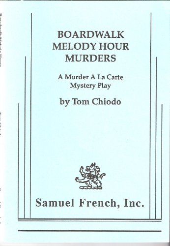 Boardwalk melody hour murders (A murder a la carte mystery play): Tom Chiodo