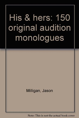 His and Hers : 150 Original Audition Monologues: Jason Milligan