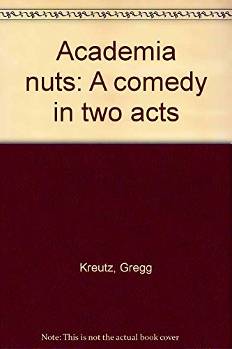 9780573695513: Academia nuts: A comedy in two acts