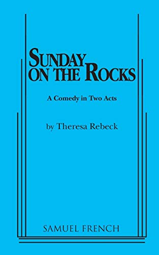 Sunday on the Rocks: A comedy in two acts: Rebeck, Theresa