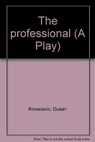 The professional (A Play): Dusan Kovacevic