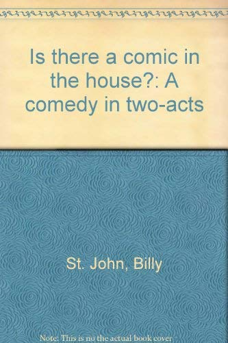 Is There A Comic In The House?: A Comedy In Two-Acts: St. John, Billy