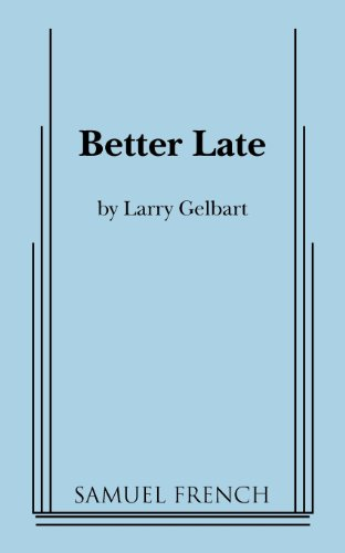 9780573699511: Better Late (Samuel French Acting Editions)