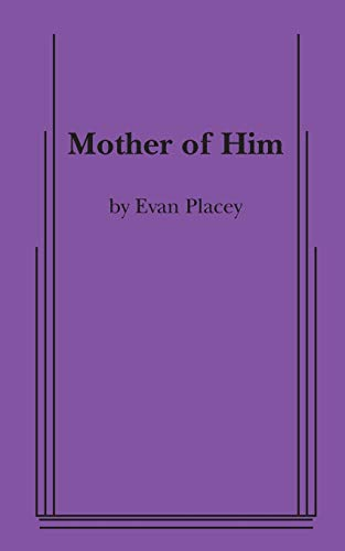 Mother of Him: Placey, Evan