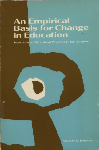 Empirical Basis for Change in Education: Selections: wesley c. becker