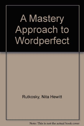 A Mastery Approach to Wordperfect: Nita Hewitt Rutkosky