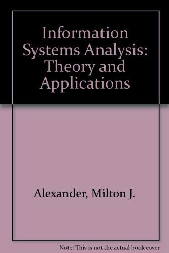 Information Systems Analysis : Theory and Applications: Milton J. Alexander