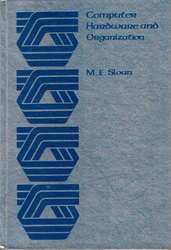 Computer Hardware and Organization: An Introduction: Sloan, M.E.