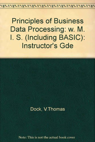 9780574213013: Principles of Business Data Processing: w. M. I. S. (Including BASIC): Instructor's Gde