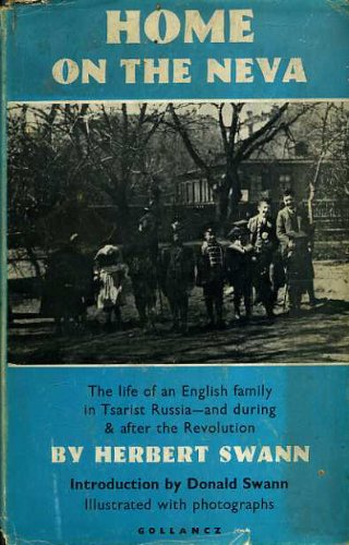 Home on the Neva: A life of a British family in Tsarist St Petersburg - and after the Revolution;: ...