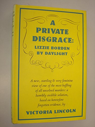 9780575001213: A private disgrace: Lizzie Borden by daylight