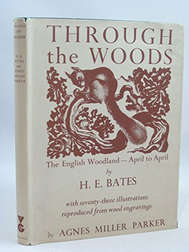 Through the Woods: The English Woodland - April to April,: Bates, H. E
