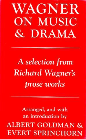 On Music and Drama: A Selection from Richard Wagner's prose works. Arranged by Albert Goldman and...