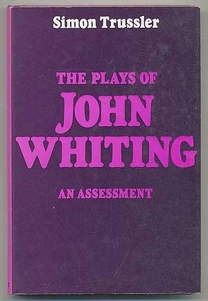 The Plays of John Whiting: An Assessment: Trussler, Simon
