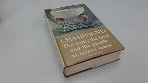 CHAMPAGNE: THE WINE, THE LAND AND THE PEOPLE: Patrick Forbes