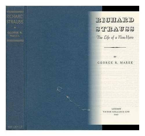 Richard Strauss: Life of a Non-hero: George R. Marek