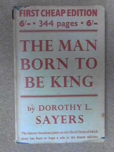 The Man Born To Be King A: Sayers, D L