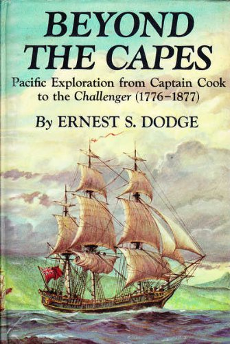 Beyond The Capes: Pacific Exploration from Captain Cook to the Challenger (1776-1877)