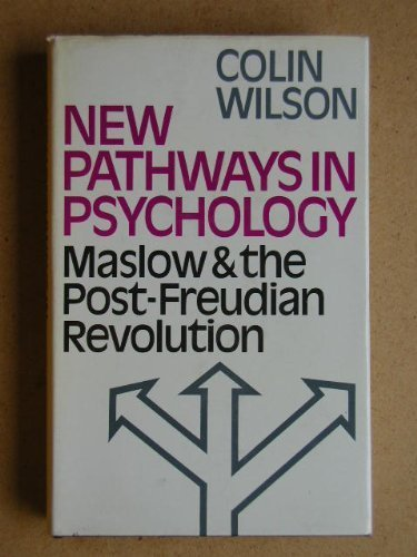 New Pathways in Psychology: Maslow and the Post-Freudian Revolution: Colin Wilson