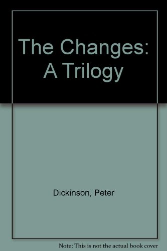 The Changes : A Trilogy - The Devil's Children - Heartsease - The Weathermonger: Dickinson, ...