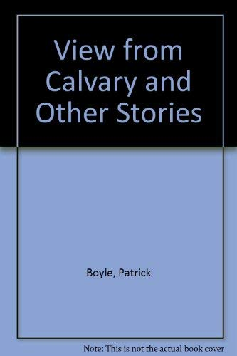 View from Calvary and Other Stories: Boyle, Patrick