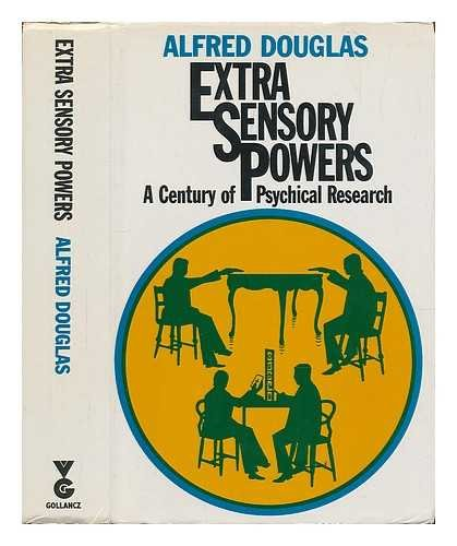 Extra-Sensory Powers. A Century of Psychical Research.: Alfred Douglas.