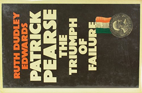 Patrick Pearse: the Triumph of Failure: Edwards, Ruth Dudley