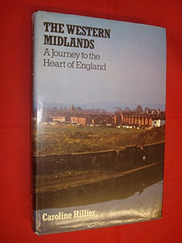 The Western Midlands A Journey to the Heart of England: Hillier Caroline