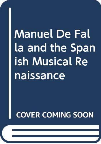 Manuel De Falla and the Spanish Musical: James, David Burnett