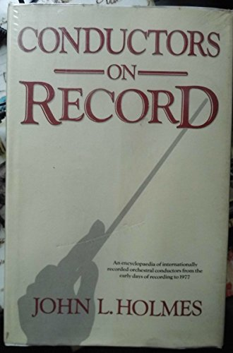 Conductors on Record An Encyclopaedia of Internationally Recorded Orchestral Conductors from the ...
